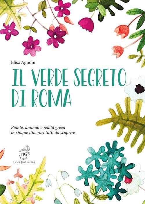 Il verde segreto di Roma, la guida della naturalista Elisa Agnoni